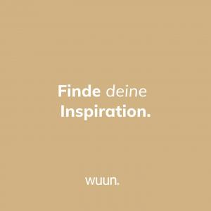 Finde deine Inspiration bei uns - Wuun.   Designs die mir dir wachsen. So individuell und vielseitig wie du!